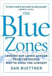 Blue Zone : Lessons for Living Longer from the People Whove Lived the Longest - Buettner, Dan