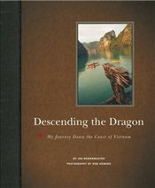 Descending the Dragon : My Journey Down the Coast of Vietnam - Bowermaster, Jon
