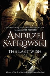 Last Wish : Witcher : Introducing the Witcher Book 1 - Sapkowski, Andrzej