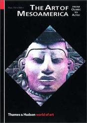 Art of Mesoamerica 3e : From Olmec to Aztec - Miller, Mary Ellen