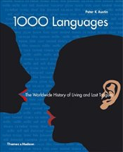 1000 Languages : The Worldwide History of Living and Lost Tongues - Austin, Peter K.