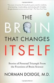 Brain That Changes Itself : Stories of Personal Triumph from the Frontiers of Brain Science - Doidge, Norman