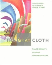 Gray Cloth : Paul Scheerbarts Novel on Glass Architecture - Scheerbart, Paul