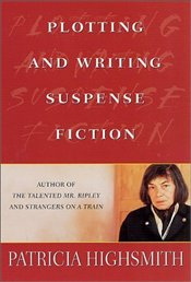 Plotting and Writing Suspense Fiction - Highsmith, Patricia