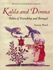 Kalila and Dimna I : Fables of Friendship and Betrayal - Wood, Ramsay