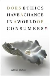 Does Ethics Have a Chance in a World of Consumers?  - Bauman, Zygmunt