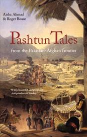 Pashtun Tales : From the Pakistan-Afghan Border - Ahmad, Aisha
