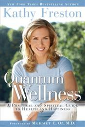 Quantum Wellness : Transformative Guide to Health, Happiness and a Better World  - Freston, Kathy