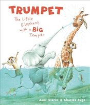 Trumpet : Little Elephant with a Big Temper - Clarke, Jane