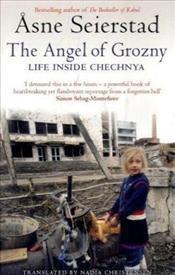 Angel of Grozny : Life Inside Chechnya - Seierstad, Asne