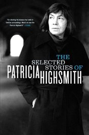 Selected Stories of Patricia Highsmith - Highsmith, Patricia