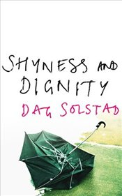 Shyness and Dignity - Solstad, Dag