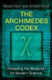 Archimedes Codex : Revealing the Blueprint for Modern Science - Netz, Reviel