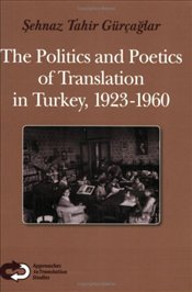 Politics and Poetics of Translation in Turkey, 1923-1960 - Gürçağlar, Şehnaz Tahir