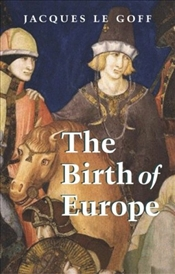 Birth of Europe 400-1500 - Le Goff, Jacques