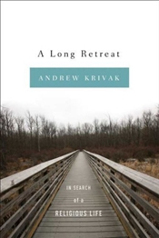 Long Retreat : In Search of a Religious Life  - Krivak, Andrew