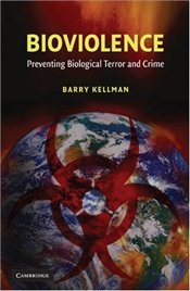 Bioviolence : Preventing Biological Terror and Crime - Kellman, Barry