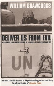 Deliver Us from Evil : Warlords and Peacekeepers in a World of Endless Conflict - Shawcross, William