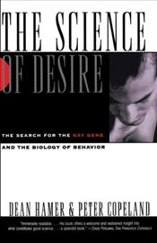 Science of Desire : Search for the Gay Gene and the Biology of Behaviour - Hamer, Dean H.