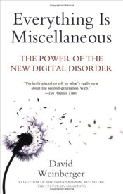 Everything Is Miscellaneous : Power of the New Digital Disorder - Weinberger, David