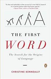 First Word : Search for the Origins of Language - Kenneally, Christine