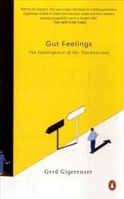 Gut Feelings : The Intelligence of the Unconscious  - Gigerenzer, Gerd