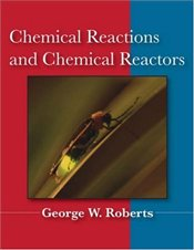 Chemical Reactions and Chemical Reactors  - Robert, George W.