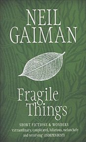 Fragile Things : Short Fiction and Wonders - Gaiman, Neil