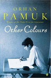 Other Colours : Writings on Life, Art, Books and Cities - Pamuk, Orhan