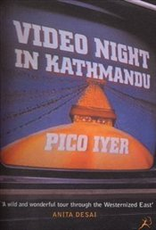 Video Night in Kathmandu : And Other Reports from the Not-so-far East - Iyer, Pico
