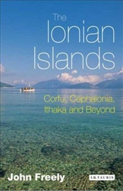 Ionian Islands : Corfu, Cephalonia and Beyond - Freely, John