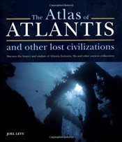 Atlas of Atlantis and Other Lost Civilizations - Levy, Joel