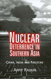 Nuclear Deterrence in Southern Asia : China, India and Pakistan - Rajain, Arpit