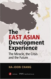 East Asian Development Experience : Miracle, the Crisis and the Future - Chang, Ha-Joon
