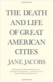 Death and Life of Great American Cities - Jacobs, Jane