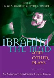 Ibrahim the Mad and Other Plays : Anthology of Modern Turkish Drama 1 - Halman, Talat Sait