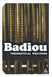 Theoretical Writings - Badiou, Alain