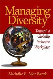 Managing Diversity : Toward a Globally Inclusive Workplace - Mor-Barak, Michal E.