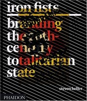 Iron Fists : Branding the 20th-Century Totalitarian State - Heller, Steven