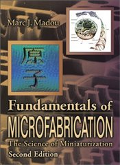 Fundamentals of Microfabrication 2E : The Science of Miniturization - Madou, Marc