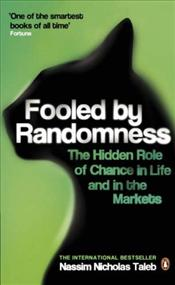 Fooled by Randomness : Hidden Role of Chance in Life and in the Markets - Taleb, Nassim Nicholas