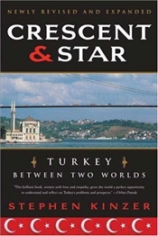Crescent and Star [Revised Edition] : Turkey Between Two Worlds - Kinzer, Stephen