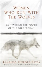 Women Who Run with the Wolves - Estes, Clarissa Pinkola
