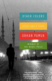 Other Colours : Essays and a Story - Pamuk, Orhan