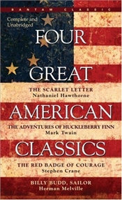 Four Great American Classics : Scarlet Letter, Huckleberry Finn, Red Badge of Courage, Billy Budd - Hawthorne, Nathaniel