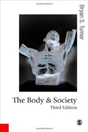 Body and Society 3e : Explorations in Social Theory - Turner, Bryan S.