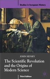 Scientific Revolution and the Origins of Modern Science - Henry, John