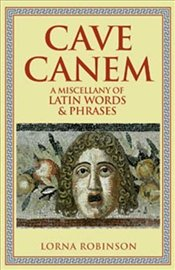 Cave Canem : Miscellany of Latin Words and Phrases - Robinson, Lorna