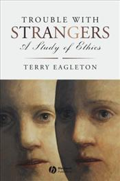 Trouble with Strangers : Study of Ethics - Eagleton, Terry
