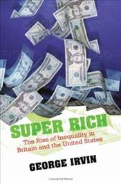 Super Rich : Rise of Inequality in Britain and the United States  - Irvin, George